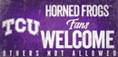 TCU Horned Frogs Wood Sign Fans Welcome 12x6