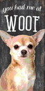 Pet Sign Wood You Had Me At Woof Chihuahua 5