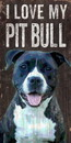 Pet Sign Wood I Love My Pit Bull 5
