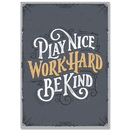Creative Teaching Press CTP8583 Play Nice Work Hard Be Kind Inspire Poster