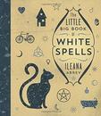 AzureGreen BLITBIGW Little Big Book of White Spells by Ileana Abrev