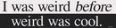 AzureGreen EBIWAS I Was Weird Before Weird