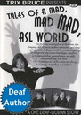 Tales of a Mad, Mad ASL World