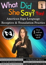 What Did She Say - ASL Receptive & Translation Vol. 1