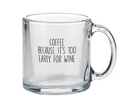 Christian Brands B4369 Coffee, Because It Is Too  Early For Wine Glass Mug