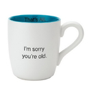 Christian Brands D3645 That's All® Mug - Sorry You're Old