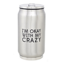 Christian Brands D4411 Okay with Crazy - Stainless Steel Can