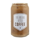 Christian Brands D4418 Life Begins After Coffee - Iced Coffee Glass