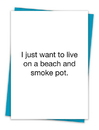 Christian Brands TA-165 Greeting Card - I just want to live on a beach and smoke pot
