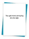 Christian Brands TA-399 Greeting Card - You get more annoying as you age