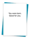 Christian Brands TA-403 Greeting Card - You were born. Good for you.