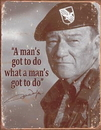 IWGAC 034-1495 Tin Sign John Wayne - Man's Gotta Do