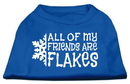 Mirage Pet Products 51-25-18 XXXLBL All my Friends are Flakes Screen Print Shirt Blue XXXL
