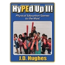 Jd Hughes HyPEd Up! II Physical Education to the Max Book by J.D. Hughes