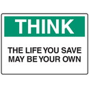 Seton OSHA Informational Signs - Think The Life You Save May Be Your Own